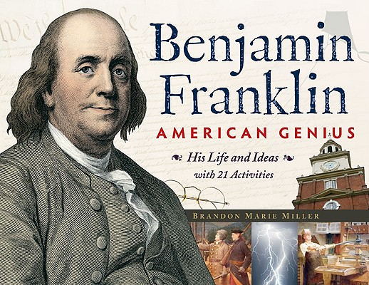 Benjamin Franklin American Genius -His life and ideas