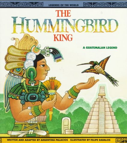 Hummingbird King (a Guatemalan legend)