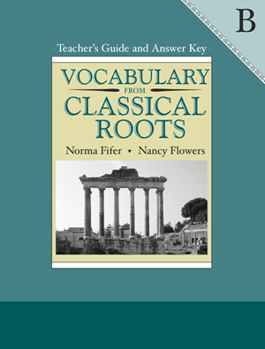 Vocabulary from Classical Roots B Teacher's Guide and Answer Key