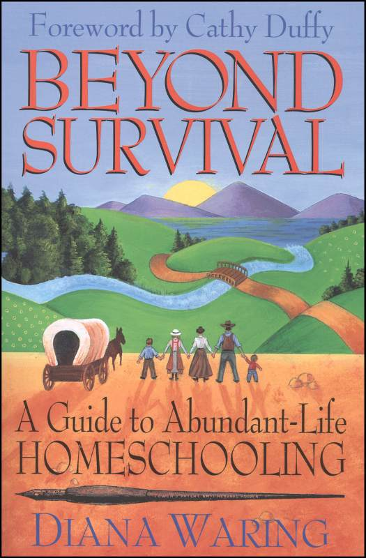 Beyond Survival: A Guide to Abundant- Life Homeschooling