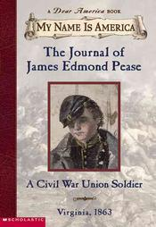 Journal of James Edmond Pease (My Name is America)