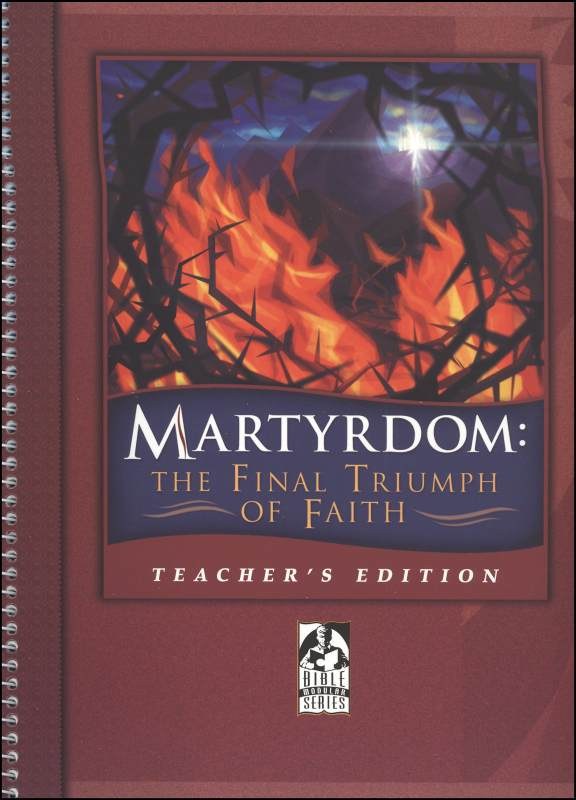 Martyrdom: The Final Triumph of Faith; Teach Edition grade 9 -12