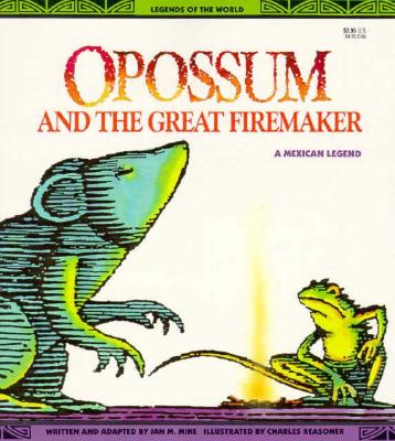 Opossum and the Great Firemaker (a Mexican Legend)